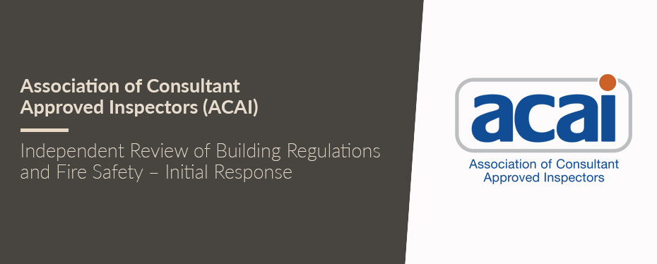 The ACAI (Association of Consultant Approved Inspectors) have formed an initial response to the Dame Judith Hackett report representing the voice of approved inspectors.