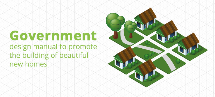 First-ever government design manual to promote the building of beautiful new homes