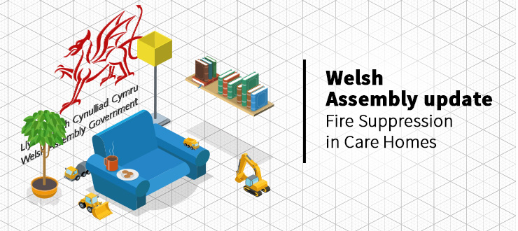 Welsh Assembly update - Fire suppression in Care Homes
